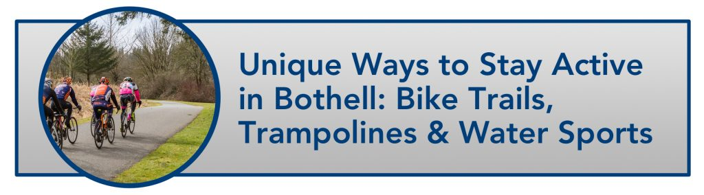 WindermereNorth_Bothell_Unique Ways to Stay Active in Bothell- Bike Trails, Trampolines & Water Sports